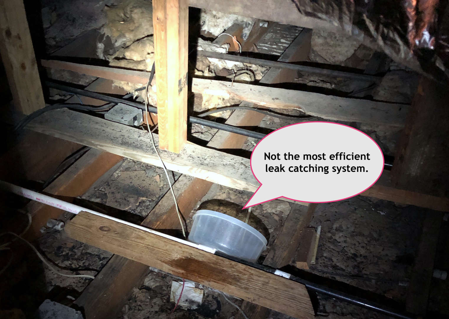 We'll be glad to not have to crawl around in the attic emptying leak-catching tubs out!